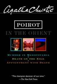 Poirot in the Orient : Murder in Mesopotamia; Death on the Nile; Appointment with Death