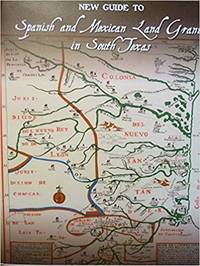 NEW GUIDE TO SPANISH AND MEXICAN LAND GRANTS IN SOUTH TEXAS by  Galen D Greaser - Paperback - Third Printing - 2017 - from Maggie Lambeth (SKU: 11715)