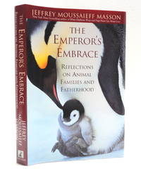The Emperor's Embrace: Reflections on Animal Families and Fatherhood by  Jeffrey Moussaieff Masson - First Edition. - 1999 - from The Parnassus BookShop and Biblio.com