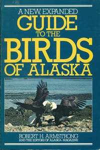 GUIDE TO THE BIRDS OF ALASKA : Revised Edition by  Robert H.; & the Editors of Alaska Magazine Armstrong  - Paperback  - Revised & Enlarged 2nd Editon   - 1983  - from 100 POCKETS (SKU: 016338)