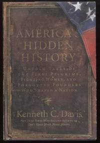 America's Hidden History ;  Untold Tales of the First Pilgrims, Fighting  Women, and Forgotten Founders Who Shaped a Nation  Untold Tales of the  First Pilgrims, Fighting Women, and Forgotten Founders Who Shaped a Nation