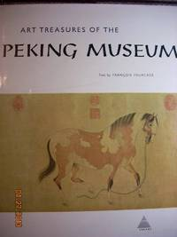 Art Treasures of The Peking Museum by  Francois Fourcade - Hardcover - 1965 - from Hammonds Books  and Biblio.com