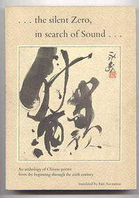 THE SILENT ZERO, IN SEARCH OF SOUND:  AN ANTHOLOGY OF CHINESE POEMS FROM THE BEGINNING THROUGH THE SIXTH CENTURY.