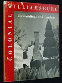 Colonial Williamsburg: Its Buildings and Gardens / A Study of Virginia's Restored Capital