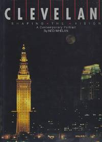 Cleveland : Shaping the Vision by  Ned Whelan - Hardcover - 1989 - from Books of Aurora, Inc. (SKU: 000349)