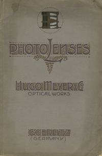 A CATALOGUE OF PHOTOGRAPHIC LENSES.; MANUFACTURED BY THE OPTICAL WORKS OF HUGO MEYER & CO
