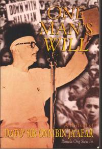 One Man\'s Will: A Portrait of Dato\'Sir Onn Bin Ja\'Afar