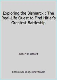 image of Exploring the Bismarck : The Real-Life Quest to Find Hitler's Greatest Battleship