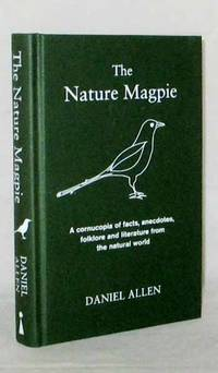 The Nature Magpie. A cornucopia of facts, anecdotes, folklore and literature from the natural world