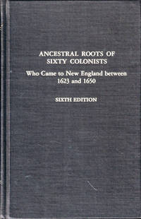 Ancestral Roots of Sixty American Colonists Who Came to New England Between 1623 and 1650:  The Lineage of Alfred the Great, Charlemagne, Malcolm of Scotland, Robert the Strong, and Some of Their Descendants