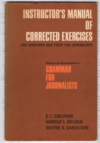 Instructor's Manual of Corrected Exercises for Exercises and Tests for Journalists Based on the Revised Edition of Grammar for Journalists