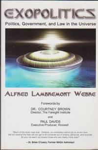 Exopolitics: Politics, Government, and Law in the Universe by  Alfred Lambremont Webre - Paperback - from Black Sheep Books (SKU: 016439)