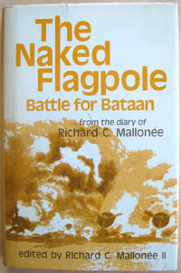 The Naked Flagpole: Battle for Bataan: from the diary of Richard C. Mallonee