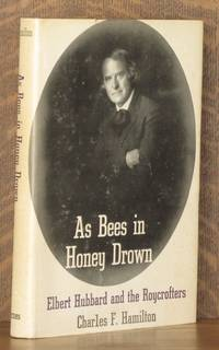AS BEES IN HONEY DROWN - ELBERT HUBBARD AND THE ROYCROFTERS