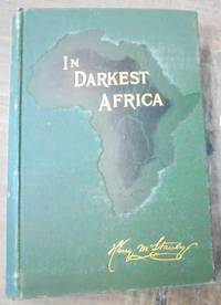 image of In Darkest Africa : or, The quest, rescue and retreat of Emin, governor of Equatoria (2 Volumes)