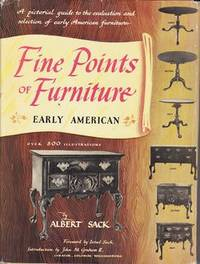 Fine Points of Furniture: Early American- A Pictorial Guide to the Evaluation and Selection of Early American Furniture by  Albert Sack - Hardcover - from Never Too Many Books and Biblio.com