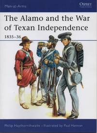 The Alamo and the War of Texan Independence 1835-36 by Philip Haythornthwaite - Paperback - March 26, 1992 - from O.L.D. Books and Biblio.com