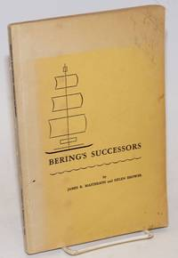 Bering's Successors 1745-1780.  Contributions of Peter Simon Pallas to the History of Russian Exploration Toward Alaska