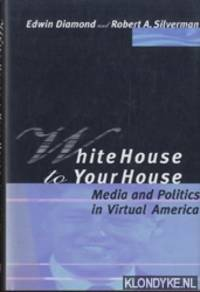 White House to Your House. Media and Politics in Virtual America