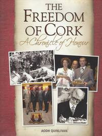 The Freedom of Cork - A chronicle of honour.
