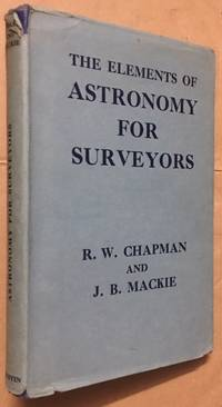 The Elements of Astronomy for Surveyors by  J. B  R. W. & Mackie - Hardcover - from Dial a Book (SKU: 65116)