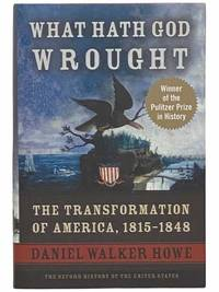 What Hath God Wrought: The Transformation of America, 1815-1848 (The Oxford History of the United States)