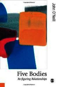 Five Bodies: Re-figuring Relationships (Published in association with Theory, Culture &...