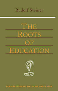 The Roots of Education by Rudolf Steiner
