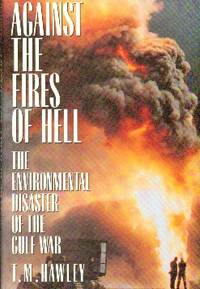 image of Against The Fires Of Hell.  The Environmental Disaster of the Gulf War