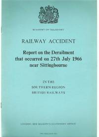 Railway Accident. Report on the Derailment That Occurred on 27th July 1966 at Sittingbourne in...