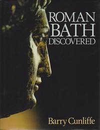 ROMAN BATH DISCOVERED by  Barry Cunliffe - Hardcover - Revised Edition - 1984 - from Complete Traveller Antiquarian Bookstore (SKU: 14159)