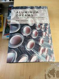 image of Aluminum Dreams: The Making of Light Modernity