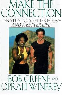 Make The Connection: Ten Steps To A Better Body-and A Better Life.