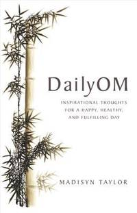 DailyOM : Inspirational Thoughts for a Happy, Healthy, and Fulfilling Day by Madisyn Taylor - Paperback - 2008 - from ThriftBooks (SKU: G1401920500I4N00)