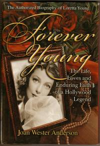 Forever Young : The Life, Loves and Enduring Faith of a Hollywood Legend ; The Authorized Biography of Loretta Young