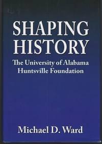 SHAPING HISTORY The University of Alabama Huntsville Foundation