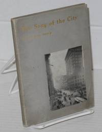 The song of the city. A collection iof verses orginally published in The Advance, The Chicago Record-Herald, and The Chicago Evening Post, together with a few additions