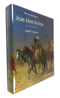 The Life and Work of Jean-Leon Gerome: with a Catalogue Raisonne