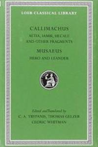 Callimachus: Aetia, Iambi, Hecale and Other Fragments.; Musaeus: Hero and Leander (Loeb Classical...