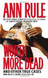 image of Worth More Dead (Ann Rule's Crime Files)
