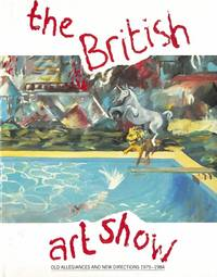 The British Art Show. Old Allegiances and New Directions 1979 - 1984