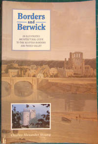 Borders and Berwick: An Illustrated Architectural Guide to the Scottish Borders and Tweed Valley