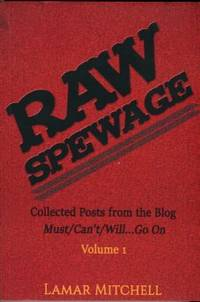 image of Raw Spewage: Collected Posts From The Blog Must/Can't/Will...Go On, Volume 1
