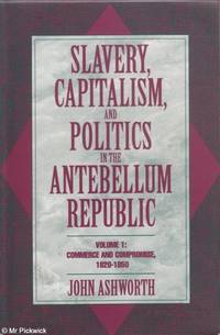 Slavery, Capitalism and Politics in the Antebellum Republic: Vol. 1 Commerce and Compromise 1820-1850