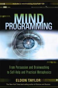 Mind Programming : From Persuasion and Brainwashing to Self Help and Practical Metaphysics