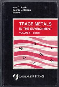 Trace Metals in the Environment. Volume 6: Cobalt. An Appraisal of Environmental Exposure by  Ivan C. and Bonnie L. Carson (editors) Smith - Hardcover - from Gail's Books and Biblio.com