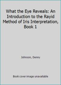 image of What the Eye Reveals: An Introduction to the Rayid Method of Iris Interpretation, Book 1