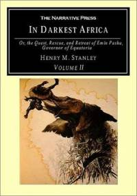 In Darkest Africa : Or the Quest, Rescue, and Retreat of Emin, Governor of Equatoria