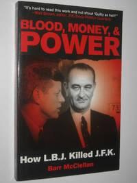 Blood, Money, & Power : How LBJ Killed JFK