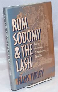 image of Rum, sodomy, and the lash; piracy, sexuality, and masculine identity